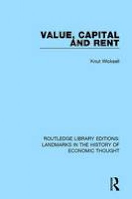 Wicksell, Knut - Value, Capital and Rent (Routledge Library Editions: Landmarks in the History of Economic Thought) (Volume 13) - 9781138218079 - V9781138218079