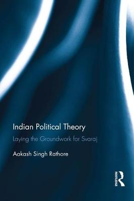 Singh Rathore, Aakash - Indian Political Theory: Laying the Groundwork for Svaraj - 9781138240223 - V9781138240223
