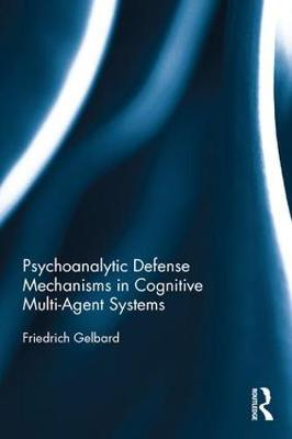 Gelbard, Friedrich - Psychoanalytic Defense Mechanisms in Cognitive Multi-Agent Systems - 9781138292987 - V9781138292987