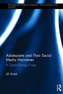 Walsh, Jill - Adolescents and Their Facebook Narratives: A Digital Coming of Age (Routledge Studies in Science, Technology and Society) - 9781138679818 - V9781138679818