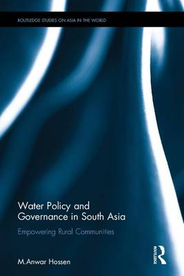 Hossen, M. Anwar - Water Policy and Governance in South Asia: Empowering Rural Communities (Routledge Studies on Asia in the World) - 9781138690660 - V9781138690660