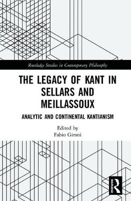 - The Legacy of Kant in Sellars and Meillassoux: Analytic and Continental Kantianism (Routledge Studies in Contemporary Philosophy) - 9781138703674 - V9781138703674