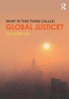 Tan, Kok-Chor - What is this thing called Global Justice? - 9781138831971 - V9781138831971