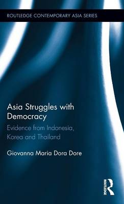 Dore, Giovanna Maria Dora - Asia Struggles with Democracy: Evidence from Indonesia, Korea and Thailand (Routledge Contemporary Asia Series) - 9781138833524 - V9781138833524