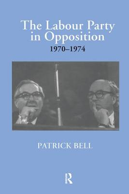 Bell, Patrick - The Labour Party in Opposition 1970-1974 - 9781138867765 - V9781138867765