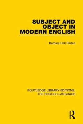 Partee, Barbara H - Subject and Object in Modern English - 9781138909724 - V9781138909724