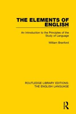 Branford, William - Routledge Library Editions: The English Language: The Elements of English: An Introduction to the Principles of the Study of Language (Routledge Library Edition: The English Langua - 9781138918719 - V9781138918719