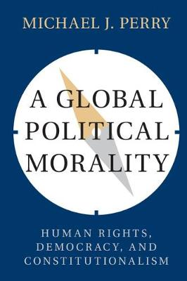Perry, Michael J. - A Global Political Morality: Human Rights, Democracy, and Constitutionalism - 9781316611005 - V9781316611005