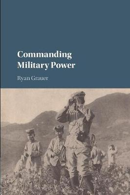 Grauer, Ryan - Commanding Military Power: Organizing for Victory and Defeat on the Battlefield - 9781316611722 - V9781316611722