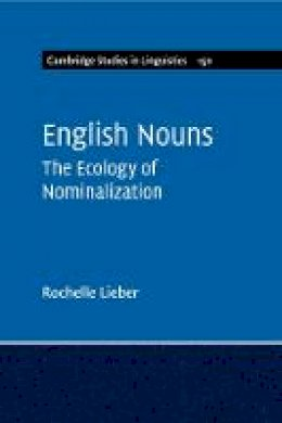 Lieber, Rochelle - English Nouns: The Ecology of Nominalization (Cambridge Studies in Linguistics) - 9781316613870 - V9781316613870