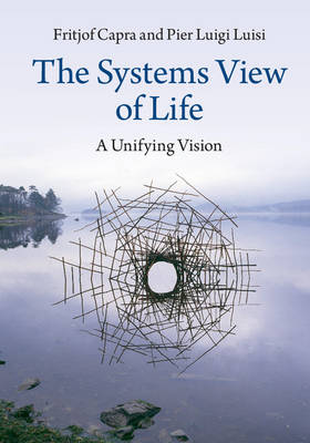 Capra, Professor Fritjof, Luisi, Pier Luigi - The Systems View of Life: A Unifying Vision - 9781316616437 - V9781316616437