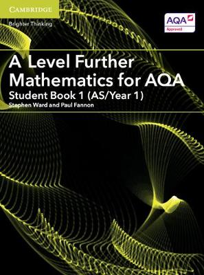 Ward, Stephen, Fannon, Paul - A Level Further Mathematics for AQA Student Book 1 (AS/Year 1) (AS/A Level Further Mathematics AQA) - 9781316644430 - V9781316644430