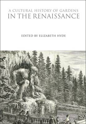Elizabeth Hyde - A Cultural History of Gardens in the Renaissance (The Cultural Histories Series) - 9781350009912 - V9781350009912