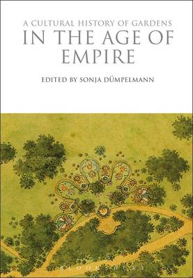 Sonja Dümpelmann - A Cultural History of Gardens in the Age of Empire (The Cultural Histories Series) - 9781350009936 - V9781350009936