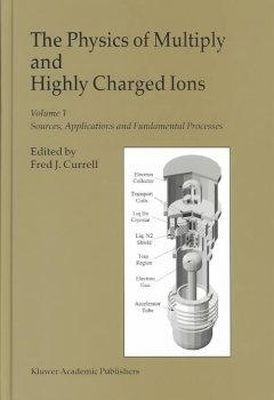 - The Physics of Multiply and Highly Charged Ions: Volume 1. Sources, Applications and Fundamental Processes - 9781402015656 - V9781402015656