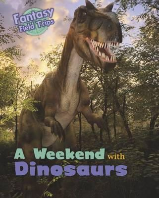 Throp, Claire - A Weekend with Dinosaurs: Fantasy Field Trips (Read Me!: Fantasy Field Trips) - 9781406271874 - V9781406271874