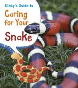 Thomas, Isabel - Slinky's Guide to Caring for Your Snake (Young Explorer: Pets' Guides) - 9781406281798 - V9781406281798
