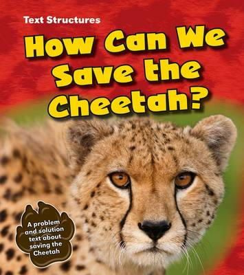 Simpson, Phillip - How Can We Save the Cheetah?: A Problem and Solution Text (Young Explorer: Text Structures) - 9781406283587 - V9781406283587