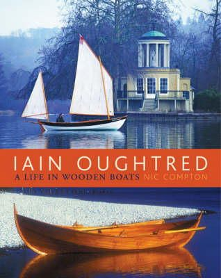 Compton, Nic - Iain Oughtred: A Life in Wooden Boats - 9781408105153 - V9781408105153