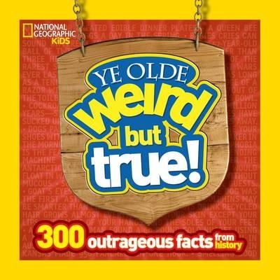 Harness, Cheryl - Ye Olde Weird but True: 300 Outrageous Facts from History - 9781426313820 - V9781426313820