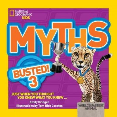 Krieger, Emily, National Geographic Kids - Myths Busted! 3: Just When You Thought You Knew What You Knew - 9781426318832 - KCG0000682