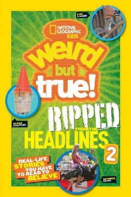 National Geographic Kids - National Geographic Kids Weird but True!: Ripped from the Headlines 2: Real-life Stories You Have to Read to Believe - 9781426319099 - KRS0029210