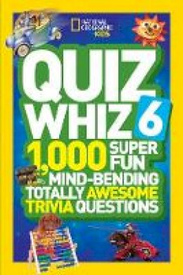National Geographic Kids - National Geographic Kids Quiz Whiz 6: 1,000 Super Fun Mind-Bending Totally Awesome Trivia Questions - 9781426320842 - V9781426320842