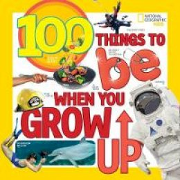 Gerry, Lisa M. - 100 Things to Be When You Grow Up - 9781426327117 - V9781426327117