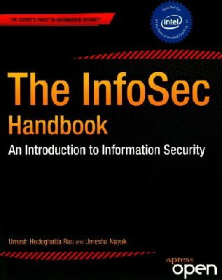 Rao, Umesh Hodeghatta, Nayak, Umesha - The InfoSec Handbook: An Introduction to Information Security - 9781430263821 - V9781430263821