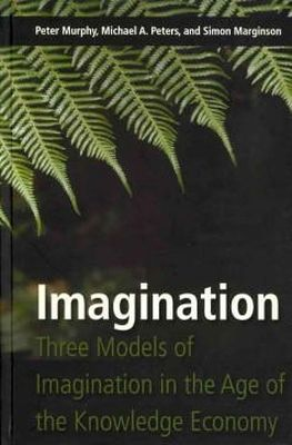 Murphy, Peter, Peters, Michael A., Marginson, Simon - Imagination: Three Models of Imagination in the Age of the Knowledge Economy - 9781433105289 - V9781433105289