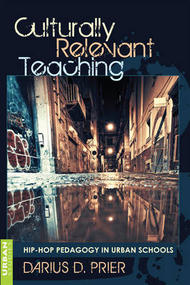 Prier, Darius D. - Culturally Relevant Teaching: Hip-Hop Pedagogy in Urban Schools (Counterpoints) - 9781433110580 - V9781433110580
