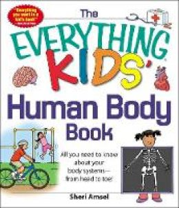 Amsel, Sheri - The Everything KIDS' Human Body Book: All You Need to Know About Your Body Systems-From Head to Toe! - 9781440556593 - V9781440556593