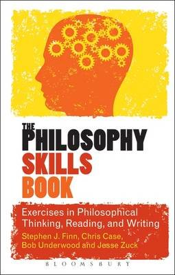 Finn, Stephen J., Case, Chris, Underwood, Bob, Zuck, Jesse - The Philosophy Skills Book: Exercises in Philosophical Thinking, Reading, and Writing - 9781441198747 - V9781441198747