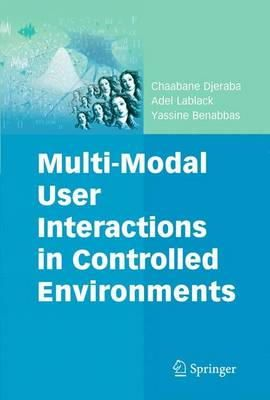 Djeraba, Chaabane, Lablack, Adel, Benabbas, Yassine - Multi-Modal User Interactions in Controlled Environments (Multimedia Systems and Applications) - 9781441903150 - V9781441903150