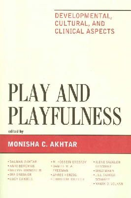 Akhtar, . - Play and Playfulness: Developmental, Cultural, and Clinical Aspects - 9781442235106 - V9781442235106