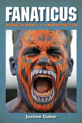 Gubar, Justine - Fanaticus: Mischief and Madness in the Modern Sports Fan - 9781442273047 - V9781442273047