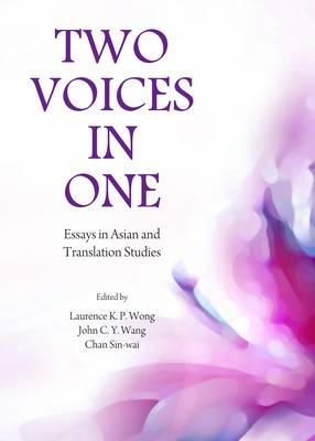 Chan Sin-Wai - Two Voices in One: Essays in Asian and Translation Studies - 9781443858328 - V9781443858328