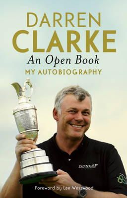 Clarke, Darren - An Open Book - My Autobiography - 9781444757989 - KOC0013446