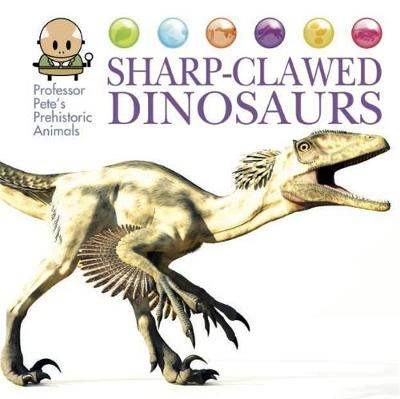 West, David - Sharp-Clawed Dinosaurs (Professor Pete's Prehistoric Animals) - 9781445155043 - V9781445155043
