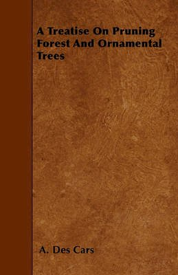 Cars, A. Des - Treatise On Pruning Forest And Ornamental Trees - 9781445549903 - V9781445549903
