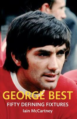 McCartney, Iain - George Best Fifty Defining Fixtures - 9781445640242 - V9781445640242