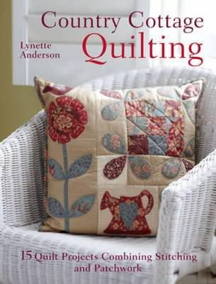 Anderson, Lynette - Country Cottage Quilting: 15 quilt projects combining stitchery and patchwork - 9781446300398 - V9781446300398
