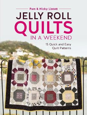 Lintott, Pam, Lintott, Nicky - Jelly Roll Quilts in a Weekend: 15 Quick and Easy Quilt Patterns - 9781446306574 - V9781446306574