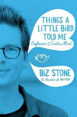 Stone, Biz - Things a Little Bird Told Me: Confessions of the Creative Mind - 9781447271116 - KSG0009039