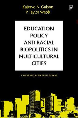Gulson, Kalervo N., Webb, P. Taylor - Education Policy and Racial Biopolitics in Multicultural Cities - 9781447320074 - V9781447320074