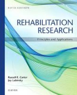 Carter EdD  PT, Russell, Lubinsky PhD  CCC-A/SLP, Jay - Rehabilitation Research: Principles and Applications, 5e - 9781455759798 - V9781455759798