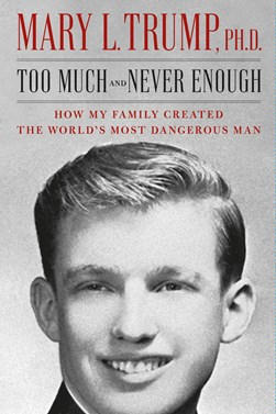 Trump Ph.D., Mary L. - Too Much and Never Enough: How My Family Created the World's Most Dangerous Man - 9781471190131 - 9781471190131