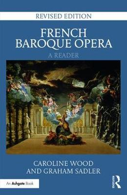 Wood, Caroline, Sadler, Graham - French Baroque Opera: A Reader: Revised Edition - 9781472465474 - V9781472465474