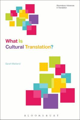 Maitland, Sarah - What Is Cultural Translation? (Bloomsbury Advances in Translation) - 9781472526274 - V9781472526274