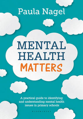 Nagel, Paula - Mental Health Matters: A Practical Guide to Identifying and Understanding Mental Health Issues in Primary Schools - 9781472921406 - V9781472921406